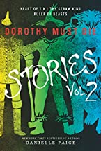 Dorothy Must Die Stories Volume 2: Heart of Tin, The Straw King, Ruler of Beasts (Dorothy Must Die Novella)