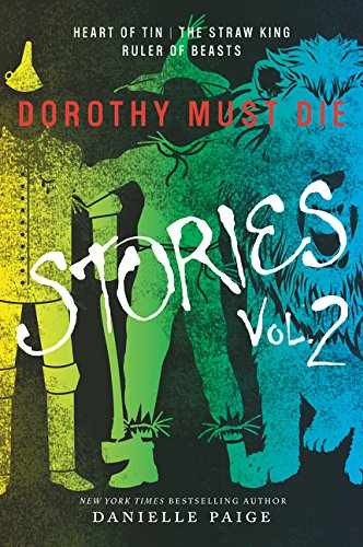 Dorothy Must Die Stories Volume 2: Heart of Tin, The Straw King, Ruler of Beasts (Dorothy Must Die N