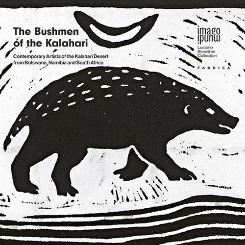 The bushmen of the Kalahari. Contemporary artists of the Kalahari desert from Botswana, Namibia and South Africa. Ediz. multilingue (Imago Mundi. Luciano Benetton collection)