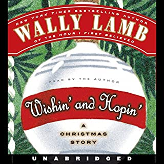 Wishin' and Hopin'     A Christmas Story              By:                                                                                                                                 Wally Lamb                               Narrated by:                                                                                                                                 Wally Lamb                      Length: 4 hrs and 41 mins     282 ratings     Overall 4.0
