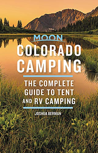 Compare Textbook Prices for Moon Colorado Camping: The Complete Guide to Tent and RV Camping Moon Outdoors 6 Edition ISBN 9781640498839 by Berman, Joshua