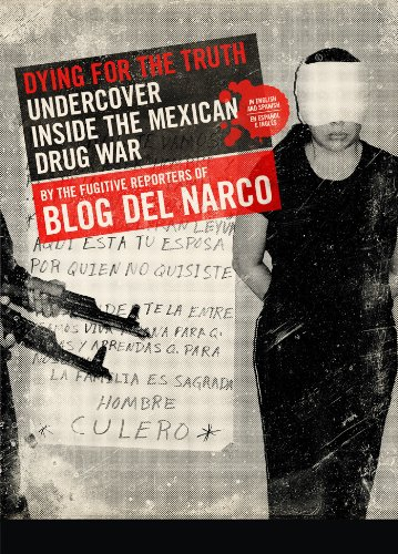 Dying for the Truth: Undercover Inside the Mexican Drug War by the Fugitive Reporters...