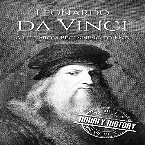 Leonardo da Vinci: A Life From Beginning to End audiobook cover art
