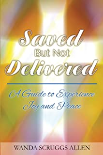 Saved But Not Delivered: A Guide To Experience Joy and Peace