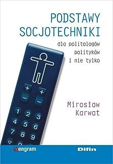 Podstawy socjotechniki dla politologow, politykow i nie tylko
