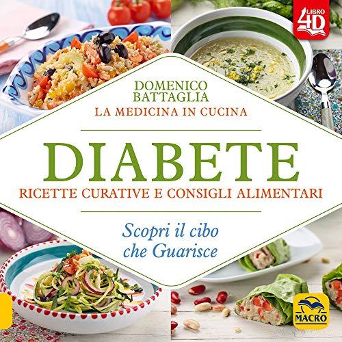 Diabete. Ricette curative e consigli alimentari. Scopri il cibo che guarisce. Con Contenuto digitale per download e accesso on line
