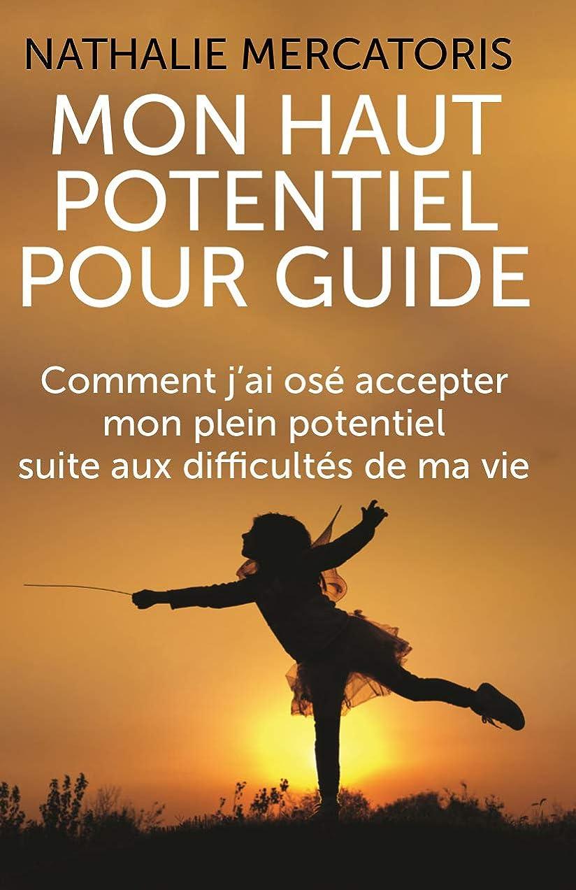 なぜ同化学習者Mon Haut Potentiel pour guide: Comment j'ai osé accepter mon plein potentiel suite aux difficultés de ma vie (French Edition)