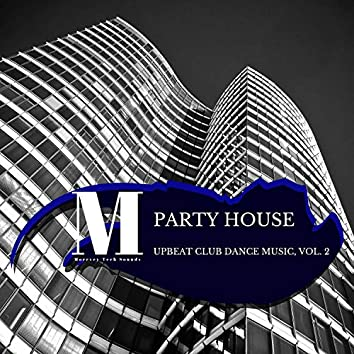 Party House - Upbeat Club Dance Music, Vol. 2