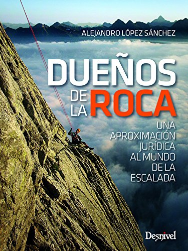 Dueños de la roca. Una aproximación jurídica al mundo de la escalada