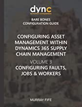 Configuring Asset Management within Dynamics 365 Supply Chain Management Volume 3: Configuring Faults, Jobs and Workers (D...