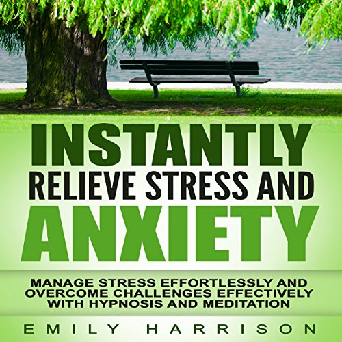Instantly Relieve Stress and Anxiety cover art