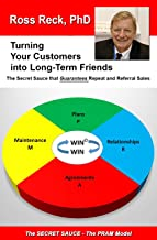 Turning Your Customers into Long-Term Friends: The Secret Sauce that Guarantees Repeat and Referral Sales
