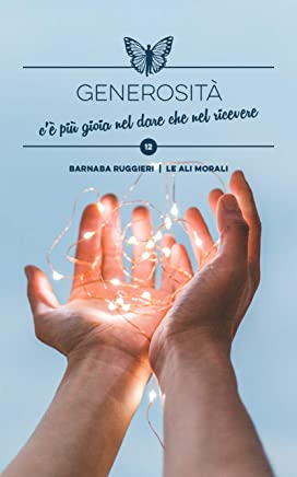 Generosità: c'è più gioia nel dare che nel ricevere - Brevi spunti illustrati (Collana dei Valori Vol. 12)