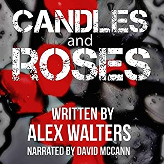 Candles and Roses     A Serial Killer Thriller              By:                                                                                                                                 Alex Walters                               Narrated by:                                                                                                                                 David McCann                      Length: 9 hrs and 5 mins     3 ratings     Overall 2.3