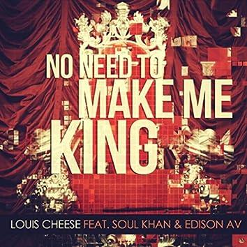 No Need to Make Me King (feat. Soul Khan & Edison Av)