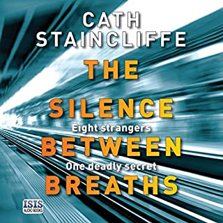 The Silence Between Breaths                   By:                                                                                                                                 Cath Staincliffe                               Narrated by:                                                                                                                                 David Thorpe                      Length: 8 hrs and 39 mins     29 ratings     Overall 4.3