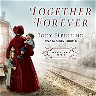 Together Forever     Orphan Train series, Book 2              By:                                                                                                                                 Jody Hedlund                               Narrated by:                                                                                                                                 Susan Hanfield                      Length: 10 hrs and 37 mins     73 ratings     Overall 4.7