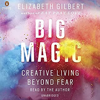 Big Magic     Creative Living Beyond Fear              By:                                                                                                                                 Elizabeth Gilbert                               Narrated by:                                                                                                                                 Elizabeth Gilbert                      Length: 5 hrs and 6 mins     17,662 ratings     Overall 4.6