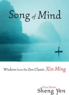 Song of Mind: Wisdom from the Zen Classic Xin Ming
