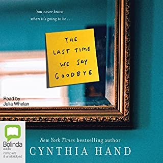 The Last Time We Say Goodbye                   Written by:                                                                                                                                 Cynthia Hand                               Narrated by:                                                                                                                                 Julia Whelan                      Length: 9 hrs and 20 mins     Not rated yet     Overall 0.0