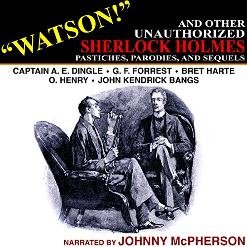 """Watson!"" and Other Unauthorized Sherlock Holmes Pastiches, Parodies, and Sequels audiobook cover art"