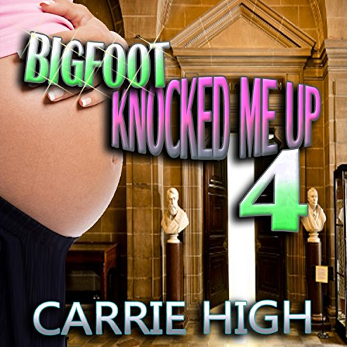 Bigfoot Knocked Me Up 4 (Huge Size / Pregnancy Erotica) audiobook cover art