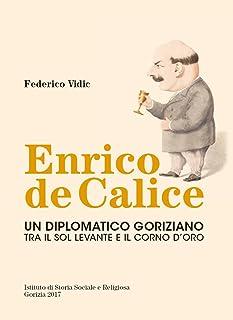 Enrico de Calice. Un diplomatico goriziano tra il Sol Levante e il Corno d'Oro