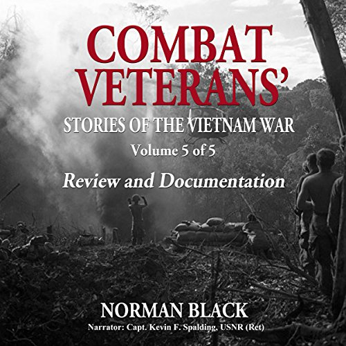 Combat Veterans' Stories' of the Vietnam War: Vietnam War, Volume 5                   By:                                                                                                                                 Norman Black                               Narrated by:                                                                                                                                 CAPT Kevin F Spalding USNR-Ret                      Length: 3 hrs and 38 mins     Not rated yet     Overall 0.0