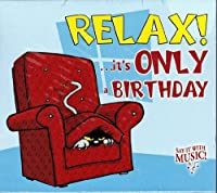 Relax It's Only a Birthday