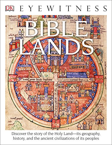 DK Eyewitness Books: Bible Lands: Discover the Story of the Holy Land its Geography, History, and the Ancient Civilizations of its Peoples