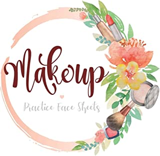 Makeup Practice Face Sheets: Blank Practice Worksheets for Artists who Love to Create and Dream