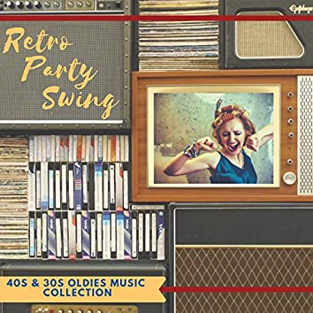 Retro Party Swing - 40s & 30s Oldies Music Collection