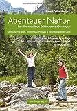 Abenteuer Natur Familienausflüge & Kinderwanderungen - Salzburg, Flachgau, Tennengau, Pongau & Berchtesgadener Land: Über 70 abwechslungsreiche ... und Entdecker. Mit Winterkapitel
