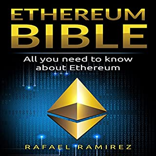 Ethereum Bible: All You Need to Know About Ethereum                   By:                                                                                                                                 Rafael Ramirez                               Narrated by:                                                                                                                                 Sam Slydell                      Length: 1 hr and 14 mins     26 ratings     Overall 4.8