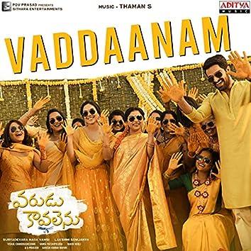 """Vaddaanam (From """"Varudu Kaavalenu"""")"""