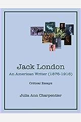 Jack London: An American Writer (1876-1916) Kindle Edition