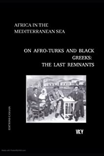 Africa in the Mediterranean On Afro-Turks and Black Greeks: The Last Remnants