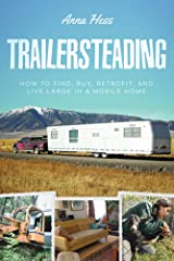 Trailersteading: How to Find, Buy, Retrofit, and Live Large in a Mobile Home (Modern Simplicity Book 2) Kindle Edition