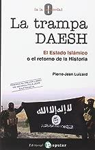 La trampa DAESH : el Estado Islámico o El retorno de la historia