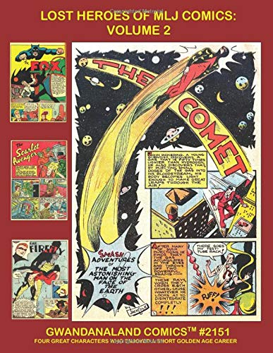 Lost Heroes Of MLJ Comics: Volume 2: Gwandanaland Comics #2151 -- Starring The Comet, Scarlet Avenger, The Firefly and The Fox!
