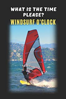 What Is The Time Please? Windsurf O'Clock: Windsurfing Novelty Lined Notebook / Journal To Write In Perfect Gift Item (6 x 9 inches)