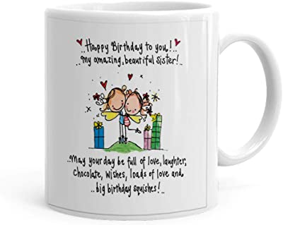 Mojolo Happy Birthday to My Amazing Sister Theme Printed Tea Coffee Mug (325 ml)- Gift for Family,Friends and Everyone