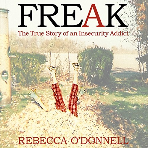 Freak: The True Story of an Insecurity Addict audiobook cover art
