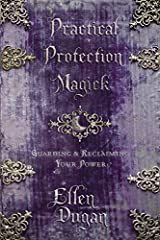 Practical Protection Magick: Guarding & Reclaiming Your Power Kindle Edition