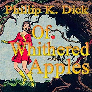 Of Withered Apples                   By:                                                                                                                                 Phillip K. Dick                               Narrated by:                                                                                                                                 Mike Vendetti                      Length: 21 mins     3 ratings     Overall 3.0