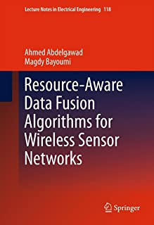Resource-Aware Data Fusion Algorithms for Wireless Sensor Networks (Lecture Notes in Electrical Engineering Book 118)