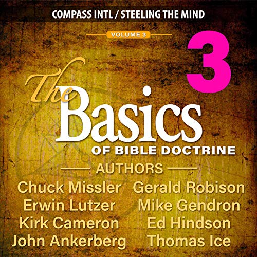 The Basics of Bible Doctrine, Volume 3 Audiobook By Chuck Missler, Ed Hindson, Erwin Lutzer, Gerald Robison, John Ankerberg, Kirk Cameron, Mike Gendron, Thomas Ice cover art