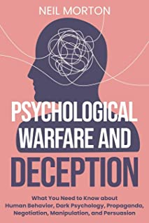 Psychological Warfare and Deception: What You Need to Know about Human Behavior, Dark Psychology, Propaganda, Negotiation,...