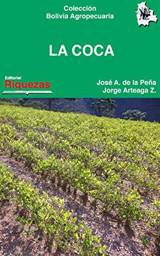 La Coca: Coca y cocaína, historia y estadísticas (Colección Bolivia Agropecuaria nº 7) (Spanish Edition)