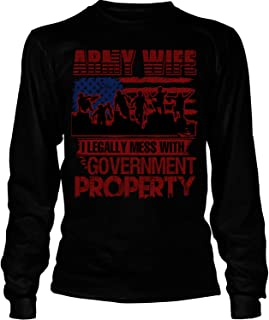 I Legally Mess with Government Property Long Sleeve Tees, Army Wife T Shirt